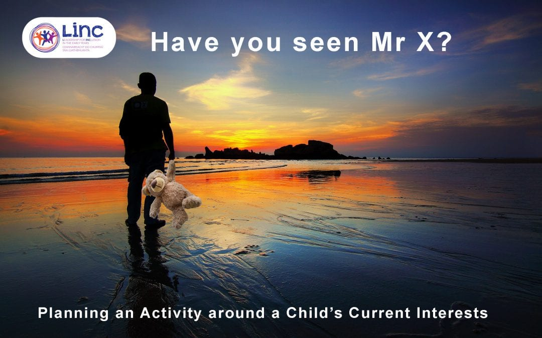 Have you seen Mr X? Planning an Activity around a Child's Current Interests