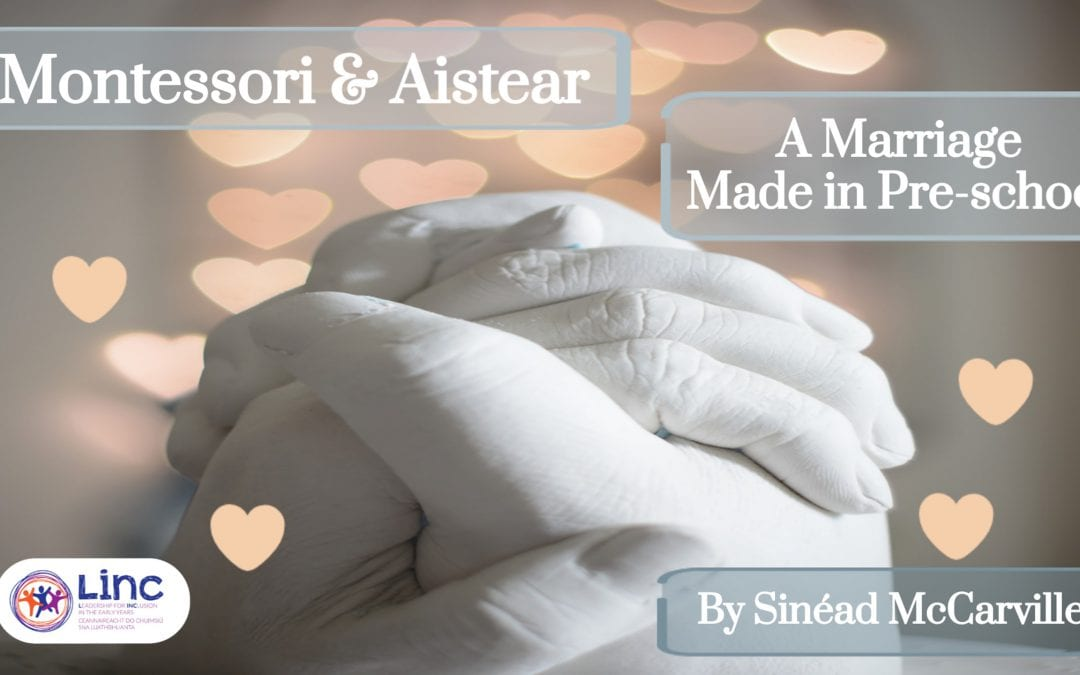 Montessori and Aistear a Marriage Made in Pre-school!