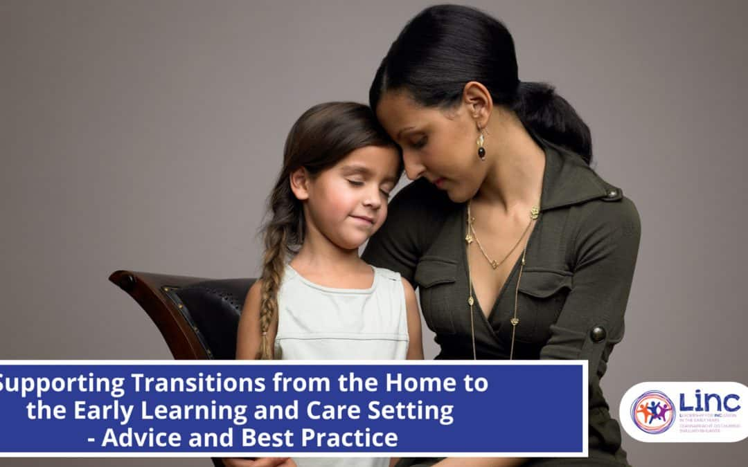 Supporting Transitions from the Home to the Early Learning and Care Setting – Advice and Best Practice
