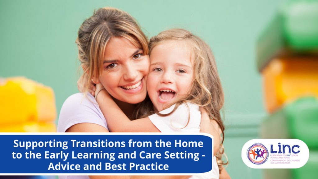 Supporting Transitions from the Home to the Early Learning and Care Setting - Advice and Best Practice
